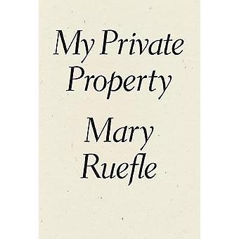 My Private Property by Ruefle & Mary