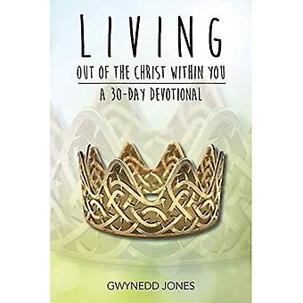Living Out of The Christ Within You - A 30-day Devotional