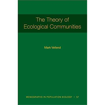The Theory of Ecological Communities MPB57 by Vellend & Mark