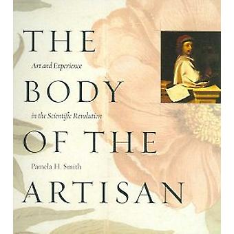 The Body of the Artisan - Art and Experience in the Scientific Revolution