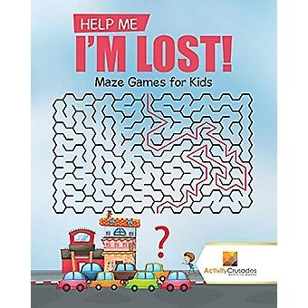 Help Me I'm Lost! - Maze Games for Kids by Activity Crusades - 9780228