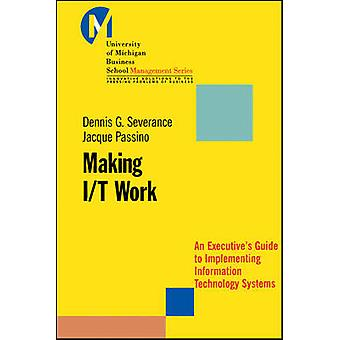 Making I/T Work - An Executive's Guide to Implementing Information Tec