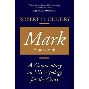Mark - A Commentary on His Apology for the Cross - Chapters 9 - 16 by