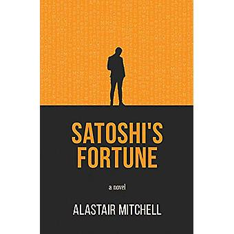 Satoshi's Fortune by Alastair Mitchell - 9780995167643 Book