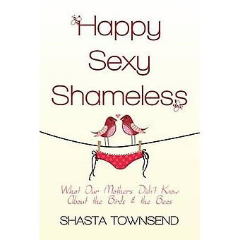 Happy - Sexy - Shameless - What Our Mothers Didn't Know about the Bird