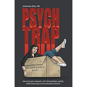 Psych Trap - The Healing Journey of Psychiatric Nurse Who Was Also a P