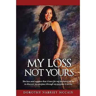 My Loss Not Yours by Dorothy Nabriet McCain - 9781545624210 Book