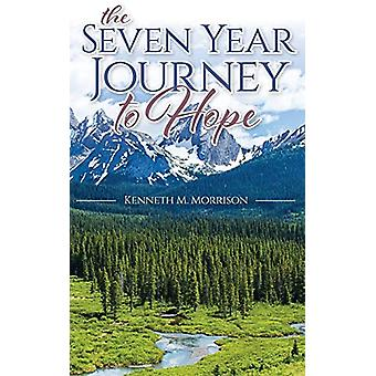 The Seven Year Journey to Hope by Kenneth M Morrison - 9781773705934