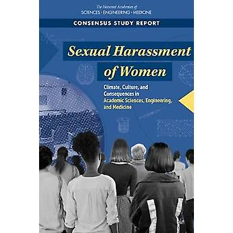 Sexual Harassment of Women Climate Culture and Consequences in Academic Sciences Engineering and Medicine