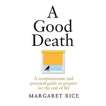 Good Death A Compassionate and Practical Guide to Prepare for the End of Life