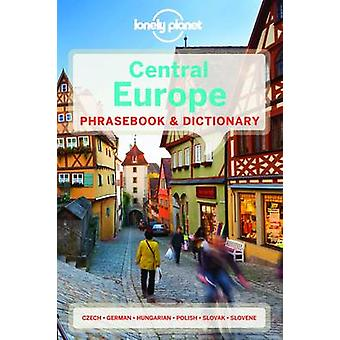 Lonely Planet Central Europe Phrasebook amp Dictionary by Lonely Planet & Richard Nebesky & Piotr Czajkowski & Christina Mayer & Gunter Muehl & Katarina Nodrovicziova & Urska Pajer