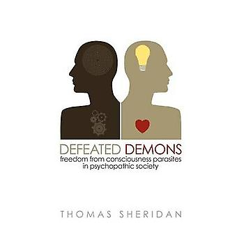 Defeated Demons Freedom from Consciousness Parasites in Psychopathic Society by Sheridan & Thomas
