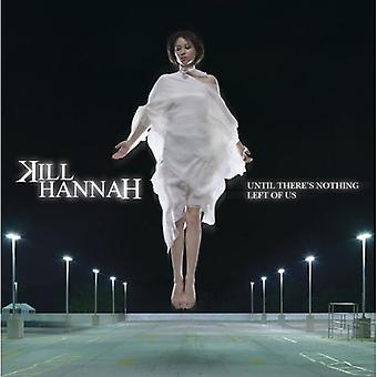 Kill Hannah - fino a quando non c'è nulla di sinistra di noi importazione USA [CD]