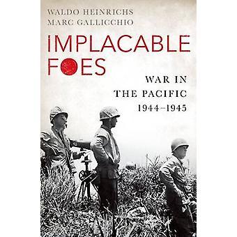 Unerbittliche Feinde - Krieg im Pazifik - 1944-1945 durch Waldo H. Heinrichs