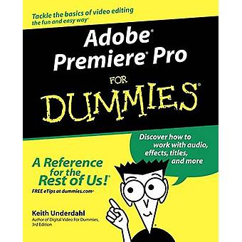 Adobe Premiere Pro For Dummies by Keith Underdahl - 9780764543449 Book