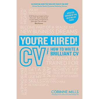 You're Hired! CV - How to Write a Brilliant CV by Corinne Mills - 9781