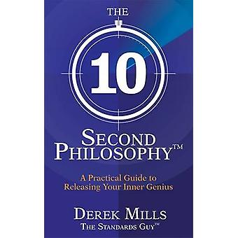 The 10-Second Philosophy - A Practical Guide to Releasing Your Inner G