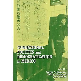 Subnational Politics and Democratization in Mexico by Wayne A. Cornel