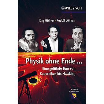 Physik Ohne Ende - Eine Gefuhrte Tour von Kopernikus Bis Hawking da Jo