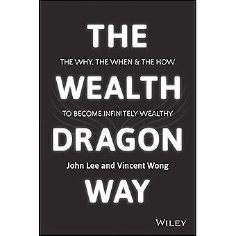 Den rikedom Dragon sätt: Varför, när och hur att bli oändligt rika