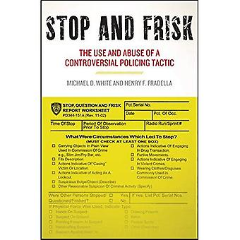 Stop and Frisk: The Use and Abuse of a Controversial Policing Tactic