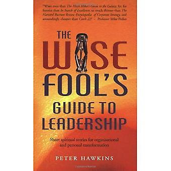 Guide de l'idiot de la sage au Leadership: Short Stories spirituelles de Transformation organisationnelle et personnelle