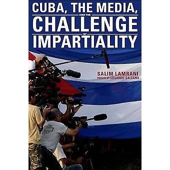 Cuba the Media and the Challenge of Impartiality by Lamrani & Salim
