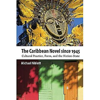The Caribbean Novel Since 1945: Cultural Practice, Form, and the Nation-State (Caribbean Studies Series)
