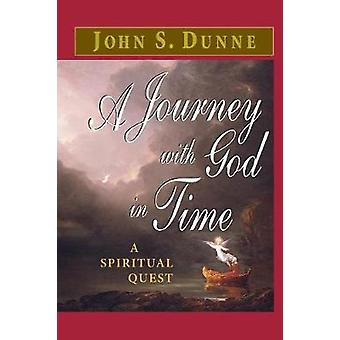 A Journey with God in Time A Spiritual Quest by Dunne & John S.