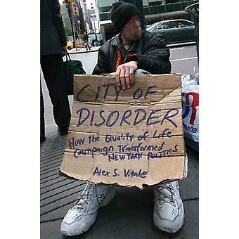 City of Disorder hvordan livskvaliteten Campaign forvandlet New York politikk av Alex S vitale
