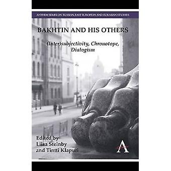 Bakhtin and His Others InterSubjectivity Chronotope Dialogism by Steinby & Liisa