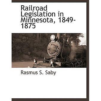 Legislazione della ferrovia in Minnesota 18491875 da Saby & Rasmus S.