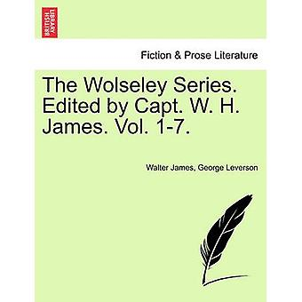 The Wolseley Series. Edited by Capt. W. H. James. Vol. 17. by James & Walter