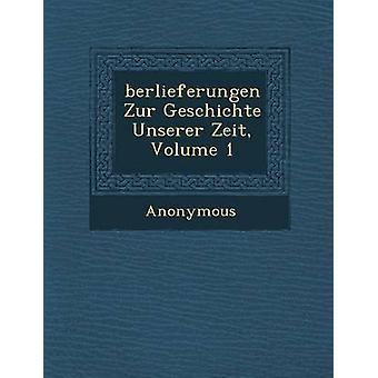 Berlieferungen Zur Geschichte Unserer Zeit Volume 1 por anônimo