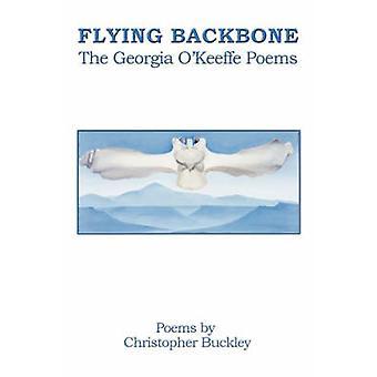 FLYING BACKBONE THE GEORGIA OKEEFFE POEMS by Buckley & Christopher