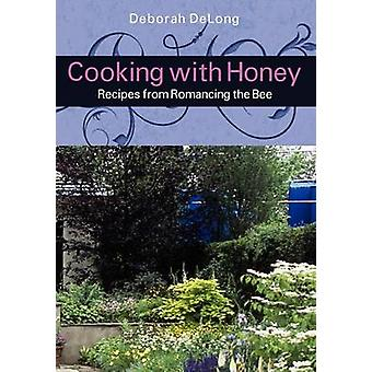 Cooking With Honey Recipes from Romancing the Bee by DeLong & Deborah