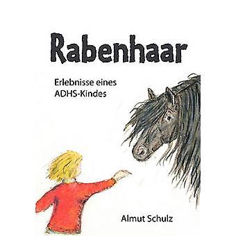 Rabenhaar. Erlebnisse eines ADHSKindes by Schulz & Almut
