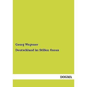 Deutschland im Stillen Ozean by Wegener & Georg