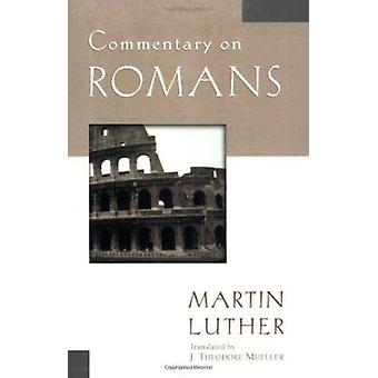 Commentary on Romans by Martin Luther - J Theodore Mueller - 97808254