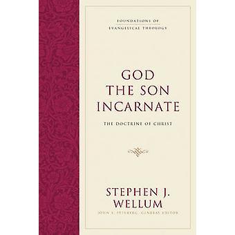 God the Son Incarnate - The Doctrine of Christ by Stephen J. Wellum -