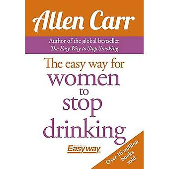 The Easy Way for Women to Stop Drinking by Allen Carr - 9781785991479