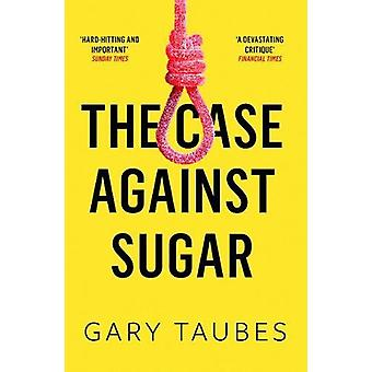 The Case Against Sugar by Gary Taubes - 9781846276392 Book
