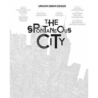 The Spontaneous City by Gert Urhahn - Urhahn Urban Design - Brendan M