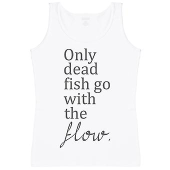 Only Dead Fish Go With The Flow - Womens Tank Top