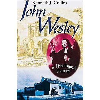 John Wesley A Theological Journey by Collins & Kenneth J.