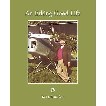 An Erking Good Life by Rutterford & Ken J.