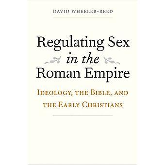 Regulating Sex in the Roman Empire by David WheelerReed