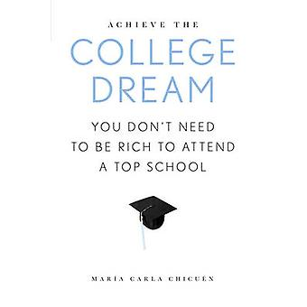 Achieve the College Dream You Dont Need to Be Rich to Attend a Top School by Chicuen & Maria Carla