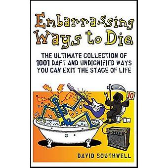Embarrassing Ways to Die by David Southwell