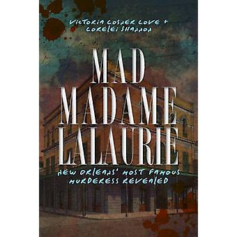 Mad Madame Lalaurie - New Orleans' Most Famous Murderess Revealed by V